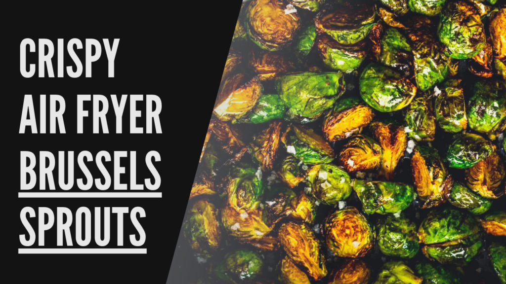 crispy air fryer brussels sprouts recipe